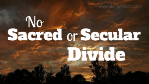no sacred or secular divide